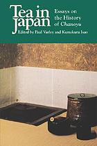 Tea in Japan : essays on the history of chanoyu