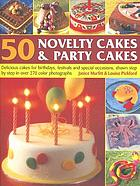 50 novelty cakes and party cakes : delicious cakes for birthdays, festivals and special occasions, shown step by step in over 270 photographs