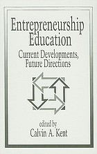 Entrepreneurship education : current developments, future directions