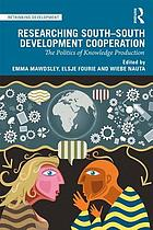 Researching South-South development cooperation : the politics of knowledge production