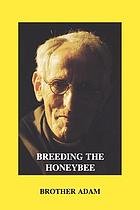 Breeding the honeybee : a contribution to the science of bee-breeding