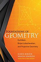 Foundations of geometry : Euclidean, Bolyai-Lobachevskian, and projective geometry
