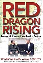 Red dragon rising : Communist China's military threat to America