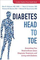 Diabetes head to toe : everything you need to know about diagnosis, treatment, and living with diabetes