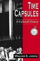 Time capsules : a cultural history