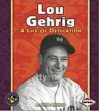 Lou Gehrig : a life of dedication