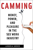 Camming : money, power, and pleasure in the sex work industry