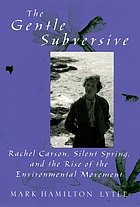 The gentle subversive : Rachel Carson, Silent spring, and the rise of the environmental movement