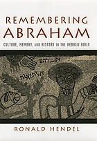 Remembering Abraham : culture, memory, and history in the hebrew bible.