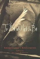To be or not to be : Shakespeare's soliloquies