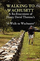 Walking to Wachusett : a re-enactment of Henry David Thoreau's
