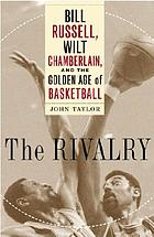 The rivalry : Bill Russell, Wilt Chamberlain, and the golden age of basketball