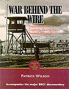 The war behind the wire : experiences in captivity during the Second World War