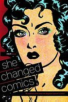 She changed comics : the untold story of the women who changed free expression in comics