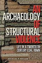 An archaeology of structural violence : life in a twentieth-century coal town