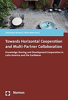 Towards horizontal cooperation and multi-partner collaboration : knowledge sharing and development cooperation in Latin America and the Caribbean