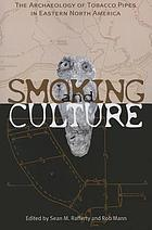 Smoking and culture : the archaeology of tobacco pipes in eastern North America