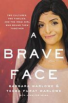 BRAVE FACE : two cultures, two families, and the iraqi girl who bound them together.