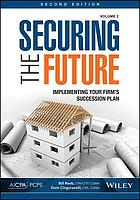 Securing the future. Volume 2, Implementing your firm's succession plan