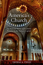 America's church : the National Shrine and Catholic presence in the nation's capital