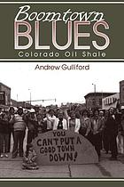 Boomtown blues : Colorado oil shale