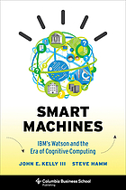 Smart machines : IBM's Watson and the era of cognitive computing