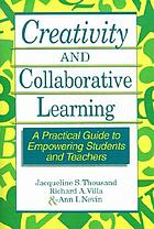 Creativity and collaborative learning : a practical guide to empowering students and teachers