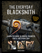 The everyday blacksmith : learn to forge 55 simple projects you'll use every day