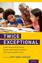 Twice exceptional : supporting and educating bright and creative students with learning difficulties