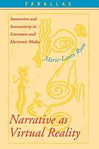 Narrative as virtual reality : immersion and interactivity in literature and electronic media