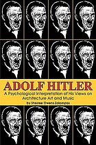 Adolf Hitler : a psychological interpretation of his views on architecture, art and music