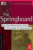 The springboard : how storytelling ignites action in knowledge-era organizations