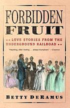 Forbidden fruit : love stories from the Underground Railroad