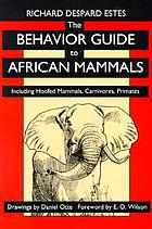 The behavior guide to African mammals : including hoofed mammals, carnivores, primates