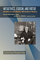 Metaethics, egoism, and virtue : studies in Ayn Rand's normative theory