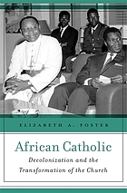 African Catholic : decolonization and the transformation of the Church