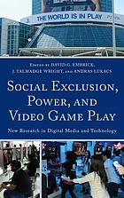 Social exclusion, power, and video game play : new research in digital media and technology