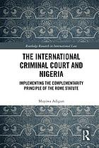 The International Criminal Court and Nigeria : implementing the complementarity principle of the Rome Statute