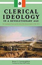 Clerical ideology in a revolutionary age : the Guadalajara church and the idea of the Mexican nation, 1788-1853