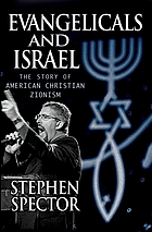 Evangelicals and Israel : the story of American Christian Zionism