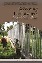 Becoming landowners : entanglements of custom and modernity in Papua New Guinea and Timor-Leste
