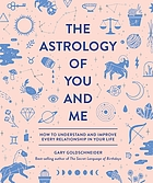 The astrology of you and me : how to understand and improve every relationship in your life