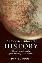 A concise history of history : global historiography from antiquity to the present