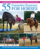 55 corrective exercises for horses : resolving postural problems, improving movement patterns, and preventing injury