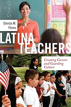 Latina teachers : creating careers and guarding culture