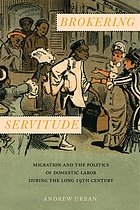 Brokering servitude : migration and the politics of domestic labor during the long nineteenth century