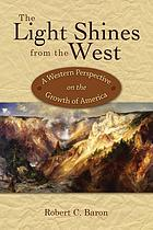 The light shines from the West : a Western perspective on the growth of America