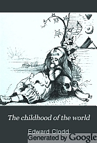 The childhood of the world : a simple account of man in early times