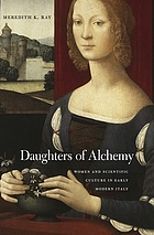Daughters of alchemy : women and scientific culture in early modern Italy