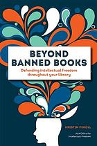 Beyond banned books : defending intellectual freedom throughout your library